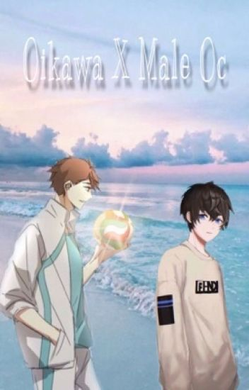 Oikawa X Male OC (Hiatus!)