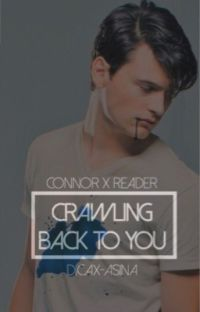 CRAWLING BACK TO YOU ⊳ connor x reader cover