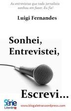 Sonhei, Entrevistei, Escrevi... by Luigi_Fernandes