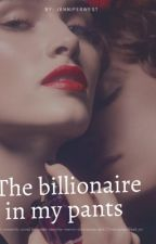 The billionaire in my pants ~~COMPLETED by Jenniferwest2018