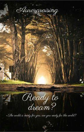 Ready To Dream? by Auroraraising