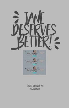 JANE DESERVES BETTER ➣ updates by janedeservesbetter