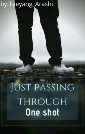 JUST PASSING THROUGH (one shot) by -Taetanic-