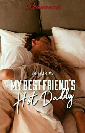 Affair 3: My Best Friend's Hot Daddy (R-18)✔(PUBLISHED UNDER DREAME APP) by roanaaax