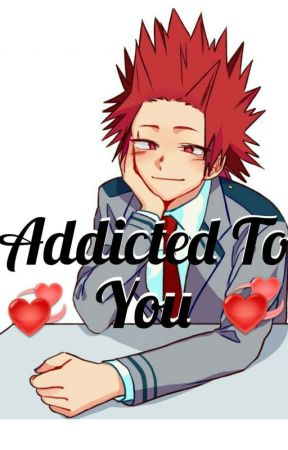 Addicted To You  [Eijiro Kirishima X Reader] by Kpop_x_Otaku