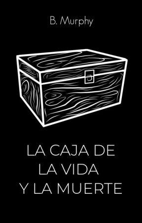 La caja de la vida y la muerte by comisario-carrell
