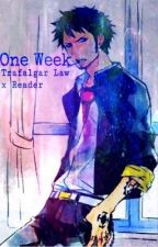 Trafalgar Law x Reader || One Week by aldkjfisesfesa