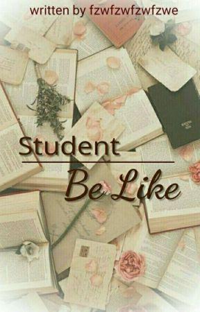 STUDENT BE LIKE✿ by fzwfzwfzwfzwe