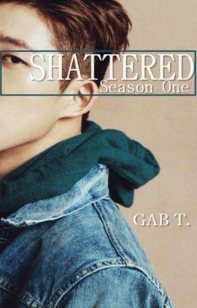 Shattered - SEASON ONE (An iKON Fan fiction) by GabrielaTimog