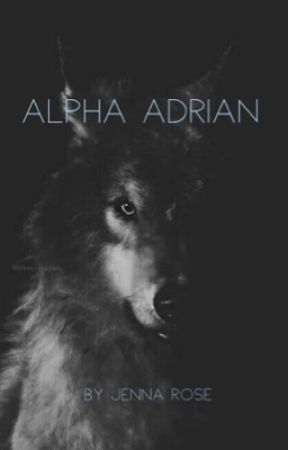 Alpha Adrian [COMPLETED] by Jenna__Rose
