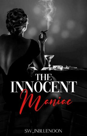 The Innocent Maniac [PUBLISHED UNDER DREAME]  by SW_InBlueMoon