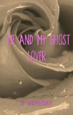 Me and my ghost lover  by daisymaysmith