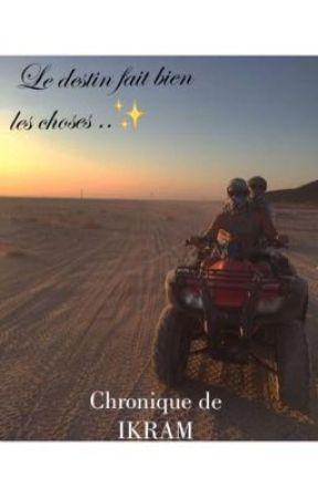 Chronique d'Ikram : Le destin fait bien les choses by Diznique_