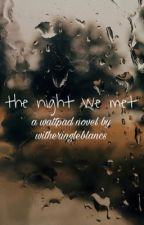 the night we met by witheringleblancs
