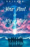 Your Past is My Future ✓ cover