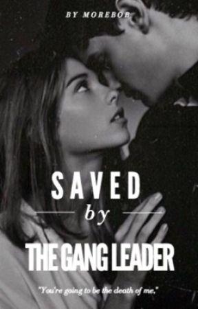 Saved By a Gangleader ✔️ by morebob