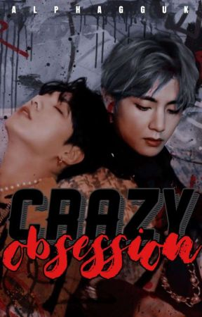 CRAZY OBSESSION | ĸ.v by ALPHAGGUK