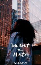 I'm Not Your Mate! by -pradaroses-