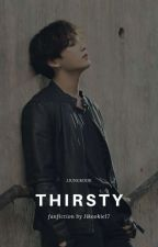 THIRSTY | J.Jk × Reader ✔ by jikookie17