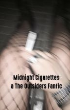 Midnight Cigarettes ; The Outsiders fanfic {UNEDITED} by poisonousmalfoy