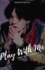 Play With Me | myg by kimchiifriedrice
