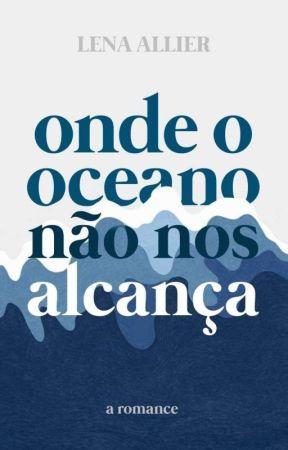 Onde o oceano não nos alcança. by lenallier