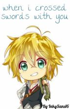 When I Crossed Swords With You ~Meliodas~ by InkySans16