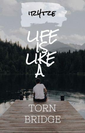 Life is like a torn bridge by ir4tze