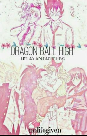 Dragon Ball High: Life As A Earthling by NoLifeGiven