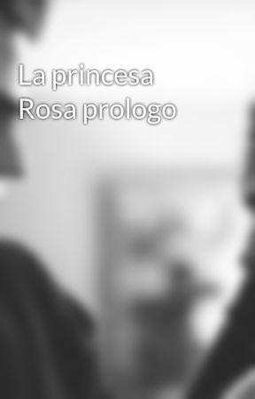 La princesa Rosa prologo by vampira12w