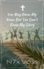 You May Know My Name But You Don't Know My Story by Nyx_Voss