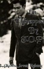 I'm Kidnapped By T.O.P? (a T.O.P/BIGBANG Fanfiction) by matina_loves_bigbang