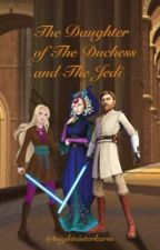 The Daughter Of The Duchess And The Jedi. by nightsisterkaris