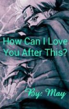 How Can I Love You After This? |WATTYS2019| by MayArclight