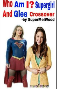 Who Am I? Supergirl and Glee Crossover cover