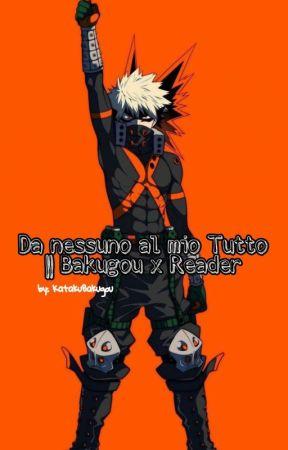 Da nessuno al mio Tutto    Bakugou x Reader  by KatakuBakugou