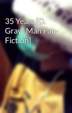 35 Years [D. Gray- Man Fan- Fiction] by cheaterboy-A