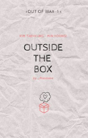 Outside The Box ✦ Kim Taehyung - Min Yoongi by _Mimiisme