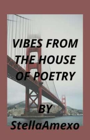 Vibes from the house of poetry by StellaAmexo
