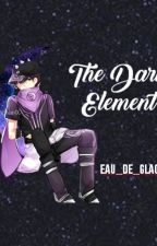 The Dark Element (ABANDONED AND UP FOR ADOPTION) by Eau_de_Glace