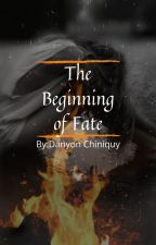 The Beginning of Fate by DanyonChiniquy