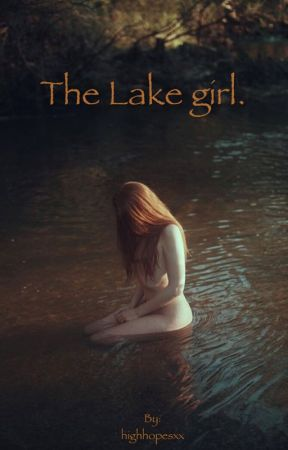 The Lake  girl. by highhopesxx