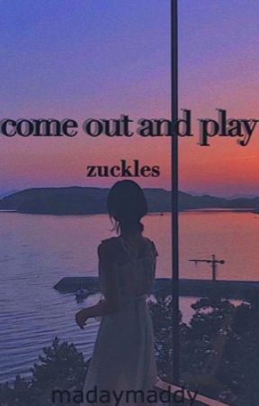 come out and play | zuckles by madaymaddy