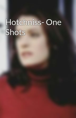 Hotchniss- One Shots by pigeonbrewster