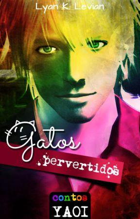 Gatos Pervertidos - Contos YAOI by LyanKLevian