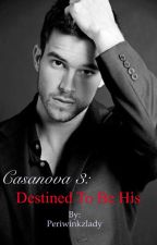 Casanova 3: Destined To Be His by Periwinkzlady