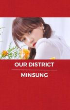 Our District    Minsung [✔] by StrangerOleff