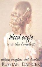 blood eagle ➢ ivar the boneless by eivor_teiwaz