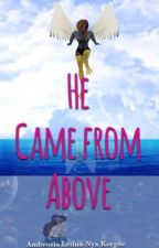 He Came from Above [[UNDER MASSIVE EDITING]] by KittySpalla