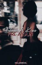 Blow A Kiss, Fire A Gun | TH by hollandroos_